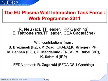 Meeting SEWG retention, 19-20/7/2009R. Neu 1 The EU Plasma Wall Interaction Task Force : Work Programme 2011 R. Neu (act. TF leader, IPP Garching) E. Tsitrone.