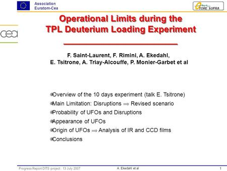 1 TORE SUPRA Association Euratom-Cea A. Ekedahl et al Progress Report DITS project : 13 July 2007 Operational Limits during the TPL Deuterium Loading Experiment.