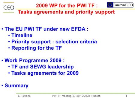 1E. Tsitrone PWI TF meeting, 27-29/10/2008, Frascati Euratom 2009 WP for the PWI TF : Tasks agreements and priority support The EU PWI TF under new EFDA.