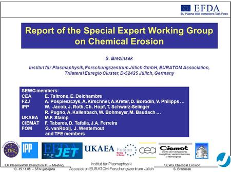 EU Plasma-Wall Interaction TF – Meeting 13.-15.11.05 – SFA Ljublijana SEWG Chemical Erosion S. Brezinsek EU Plasma-Wall Interaction TF – Meeting 13.-15.11.05.