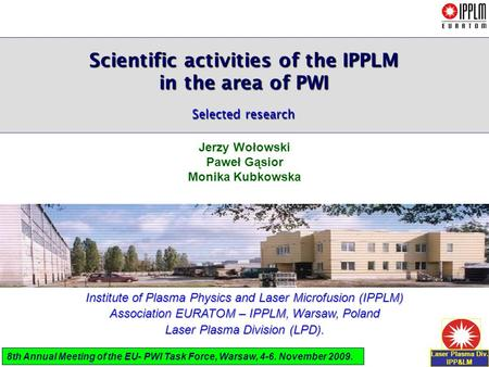 Scientific activities of the IPPLM in the area of PWI Selected research Jerzy Wołowski Paweł Gąsior Monika Kubkowska Institute of Plasma Physics and Laser.