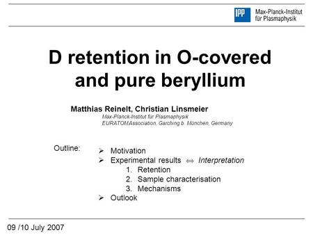 D retention in O-covered and pure beryllium Motivation Experimental results Interpretation 1.Retention 2.Sample characterisation 3.Mechanisms Outlook Outline: