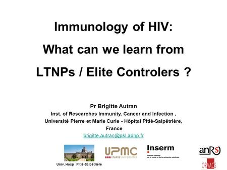Immunology of HIV: What can we learn from LTNPs / Elite Controlers ?