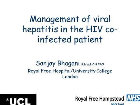 Management of viral hepatitis in the HIV co- infected patient Sanjay Bhagani BSc MB ChB FRCP Royal Free Hospital/University College London.