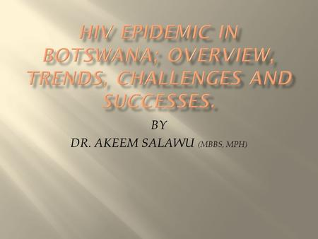 BY DR. AKEEM SALAWU (MBBS, MPH). Botswana is a landlocked country in southern Africa. It is bordered by South Africa, Namibia, Zambia and Zimbabwe. Its.