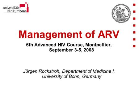Management of ARV 6th Advanced HIV Course, Montpellier, September 3-5, 2008 Jürgen Rockstroh, Department of Medicine I, University of Bonn, Germany.