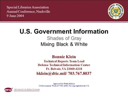 Special Libraries Association Annual Conference, Nashville 9 June 2004 Shades of Gray U.S. Government Information Shades of Gray Mixing Black & White Bonnie.
