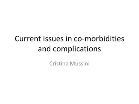 Current issues in co-morbidities and complications Cristina Mussini.