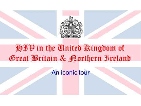 HIV in the United Kingdom of Great Britain & Northern Ireland An iconic tour.