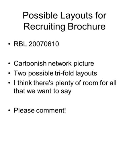 Possible Layouts for Recruiting Brochure RBL 20070610 Cartoonish network picture Two possible tri-fold layouts I think there's plenty of room for all that.