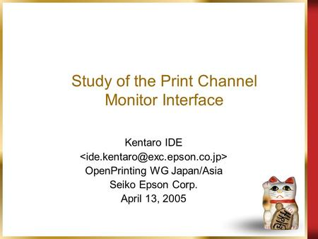 Study of the Print Channel Monitor Interface Kentaro IDE OpenPrinting WG Japan/Asia Seiko Epson Corp. April 13, 2005.