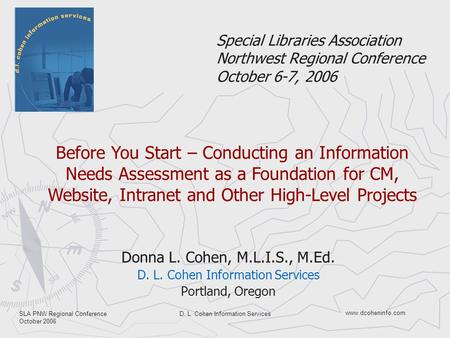 Www.dcoheninfo.com SLA PNW Regional Conference October 2006 D. L. Cohen Information Services Special Libraries Association Northwest Regional Conference.