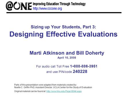 Sizing up Your Students, Part 3: Designing Effective Evaluations Marti Atkinson and Bill Doherty April 10, 2008 For audio call Toll Free 1 - 888-886-3951.