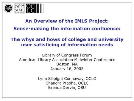 An Overview of the IMLS Project: Sense-making the information confluence: The whys and hows of college and university user satisficing of information needs.