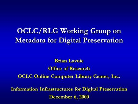 OCLC/RLG Working Group on Metadata for Digital Preservation Brian Lavoie Office of Research OCLC Online Computer Library Center, Inc. Information Infrastructures.