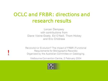 Click to edit Master title style OCLC Online Computer Library Center OCLC and FRBR: directions and research results Lorcan Dempsey with contributions from.