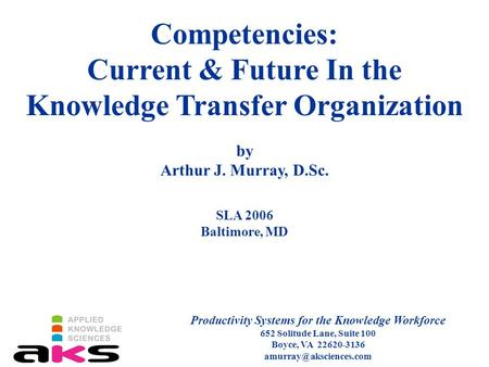 Competencies: Current & Future In the Knowledge Transfer Organization Productivity Systems for the Knowledge Workforce 652 Solitude Lane, Suite 100 Boyce,