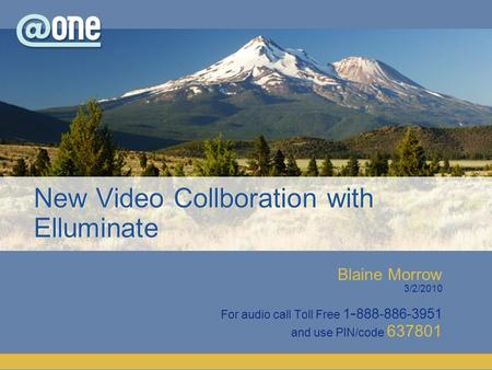 Blaine Morrow 3/2/2010 For audio call Toll Free 1 - 888-886-3951 and use PIN/code 637801 New Video Collboration with Elluminate.
