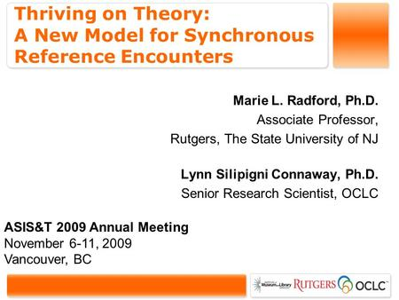 Thriving on Theory: A New Model for Synchronous Reference Encounters Marie L. Radford, Ph.D. Associate Professor, Rutgers, The State University of NJ Lynn.