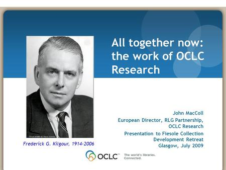 November 17, 2008 John MacColl European Director, RLG Partnership, OCLC Research Presentation to Fiesole Collection Development Retreat Glasgow, July 2009.