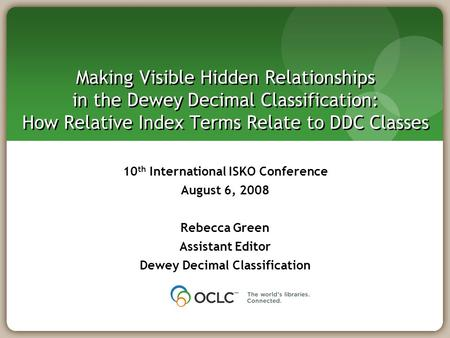 Making Visible Hidden Relationships in the Dewey Decimal Classification: How Relative Index Terms Relate to DDC Classes 10 th International ISKO Conference.