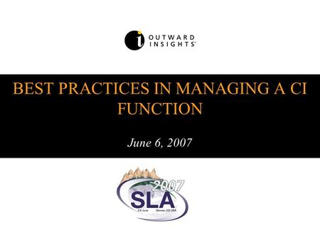 BEST PRACTICES IN MANAGING A CI FUNCTION June 6, 2007.