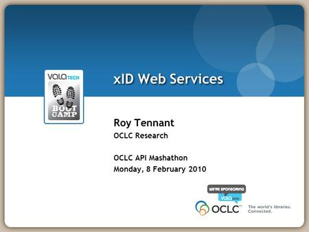 XID Web Services Roy Tennant OCLC Research OCLC API Mashathon Monday, 8 February 2010.