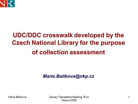 Marie BalikovaDewey Translators Meeting, IFLA Milano 2009 1 UDC/DDC crosswalk developed by the Czech National Library for the purpose of collection assessment.
