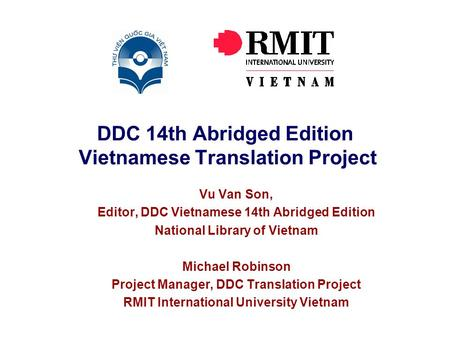 DDC 14th Abridged Edition Vietnamese Translation Project Vu Van Son, Editor, DDC Vietnamese 14th Abridged Edition National Library of Vietnam Michael Robinson.