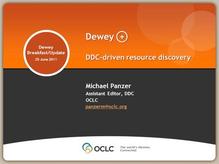 Dewey Breakfast/Update 25 June 2011 Michael Panzer Assistant Editor, DDC OCLC  Dewey + DDC-driven resource discovery.