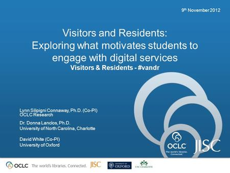 The worlds libraries. Connected. Visitors and Residents: Exploring what motivates students to engage with digital services Visitors & Residents - #vandr.