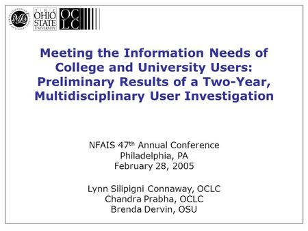 Meeting the Information Needs of College and University Users: Preliminary Results of a Two-Year, Multidisciplinary User Investigation NFAIS 47 th Annual.
