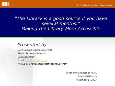 OCLC Online Computer Library Center The Library is a good source if you have several months. Making the Library More Accessible Presented by Lynn Silipigni.