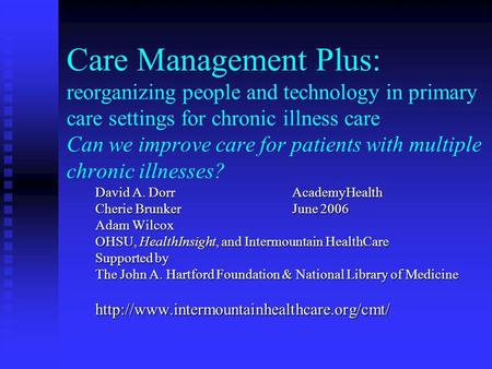 Care Management Plus: reorganizing people and technology in primary care settings for chronic illness care Can we improve care for patients with multiple.