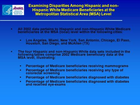 Examining Disparities Among Hispanic and non- Hispanic White Medicare Beneficiaries at the Metropolitan Statistical Area (MSA) Level All 2002 data pertains.