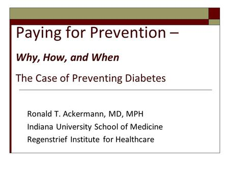 Ronald T. Ackermann, MD, MPH Indiana University School of Medicine
