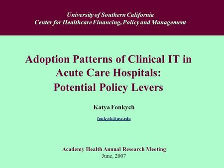 Adoption Patterns of Clinical IT in Acute Care Hospitals: Potential Policy Levers Katya Fonkych Academy Health Annual Research Meeting.