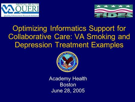 Optimizing Informatics Support for Collaborative Care: VA Smoking and Depression Treatment Examples Academy Health Boston June 28, 2005.