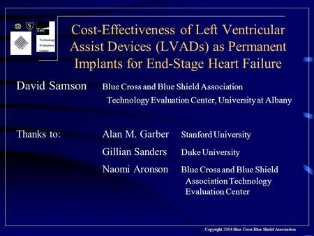 Cost-Effectiveness of Left Ventricular Assist Devices (LVADs) as Permanent Implants for End-Stage Heart Failure David Samson Blue Cross and Blue Shield.