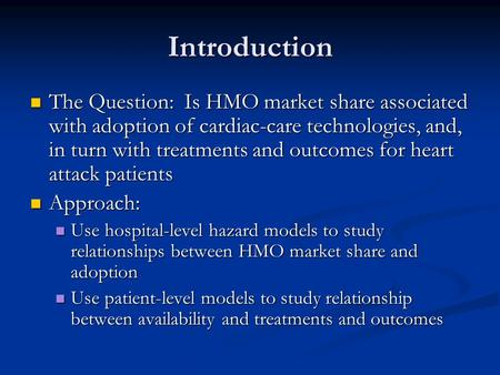 Introduction The Question: Is HMO market share associated with adoption of cardiac-care technologies, and, in turn with treatments and outcomes for heart.