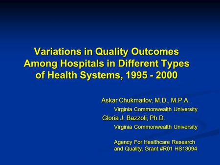 Variations in Quality Outcomes Among Hospitals in Different Types of Health Systems, 1995 - 2000 Askar Chukmaitov, M.D., M.P.A. Askar Chukmaitov, M.D.,