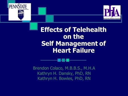 Effects of Telehealth on the Self Management of Heart Failure Brendon Colaco, M.B.B.S., M.H.A Kathryn H. Dansky, PhD, RN Kathryn H. Bowles, PhD, RN.
