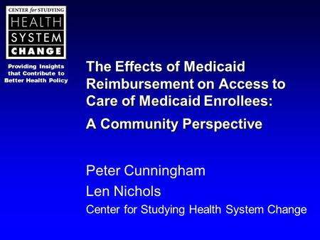 Providing Insights that Contribute to Better Health Policy The Effects of Medicaid Reimbursement on Access to Care of Medicaid Enrollees: A Community Perspective.