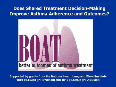 Does Shared Treatment Decision-Making Improve Asthma Adherence and Outcomes? Supported by grants from the National Heart, Lung and Blood Institute 1R01.