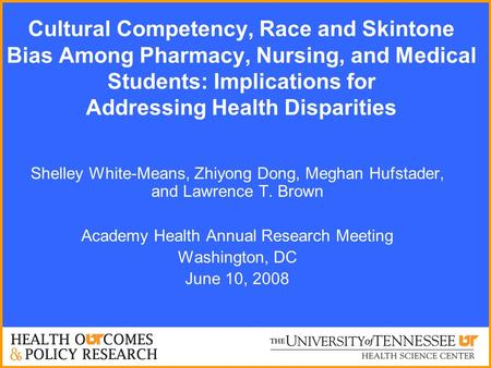 Cultural Competency, Race and Skintone Bias Among Pharmacy, Nursing, and Medical Students: Implications for Addressing Health Disparities Shelley White-Means,