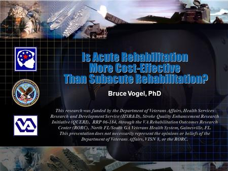 Bruce Vogel, PhD This research was funded by the Department of Veterans Affairs, Health Services Research and Development Service (HSR&D), Stroke Quality.