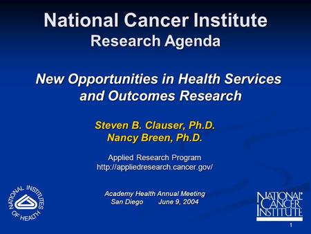 1 National Cancer Institute Research Agenda New Opportunities in Health Services and Outcomes Research New Opportunities in Health Services and Outcomes.