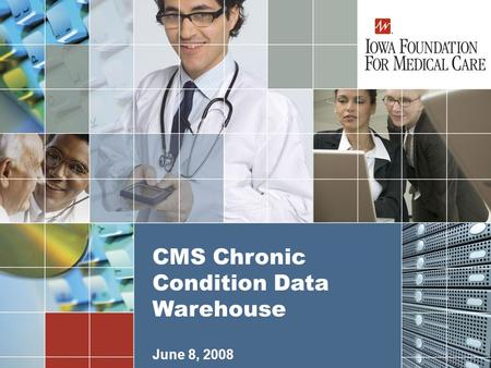 1 June 8, 2008 CMS Chronic Condition Data Warehouse.