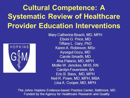 Cultural Competence: A Systematic Review of Healthcare Provider Education Interventions Mary Catherine Beach, MD, MPH Eboni G. Price, MD Tiffany L. Gary,
