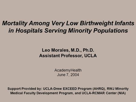Mortality Among Very Low Birthweight Infants in Hospitals Serving Minority Populations Support Provided by: UCLA-Drew EXCEED Program (AHRQ), RWJ Minority.